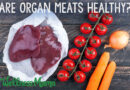 Organ Meats: Healthy to Eat or Just Disgusting?