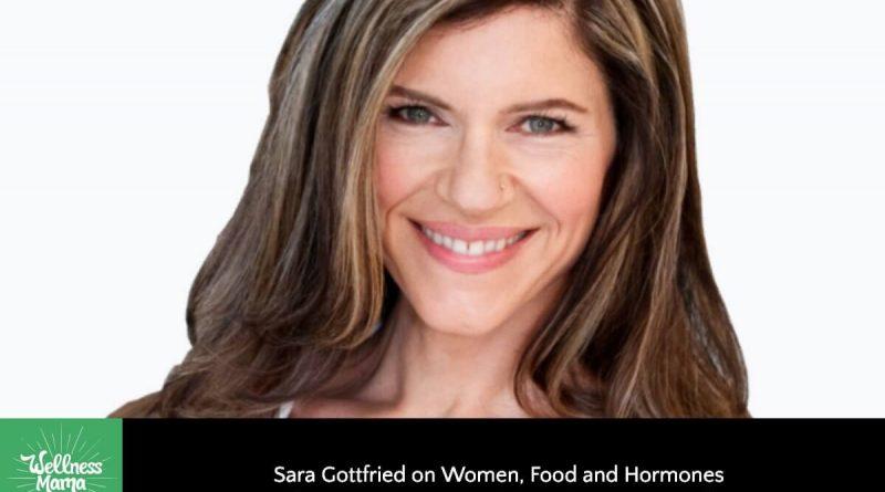 Sara Gottfried on Women, Food and Hormones